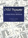 Ortho-Bionomy: A Manual of Practice [ORTHO-BIONOMY -OS] -