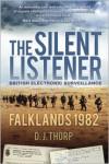 The Silent Listener: British Electronic Surveillance: Falklands 1982 - D. J. Thorp