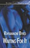 Waiting For It - Rhyannon Byrd