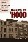 There Goes the Hood: Views of Gentrification from the Ground Up - Lance Freeman