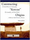 "Constructing ""Korean"" Origins: A Critical Review of Archaeology, Historiography, and Racial Myth in Korean State-Formation Theories - Hyung Il Pai"