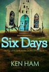 Six Days: The Age of the Earth and the Decline of the Church - Ken Ham