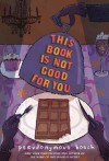 This Book Is Not Good for You - Pseudonymous Bosch, Gilbert Ford