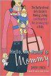 Hello, My Name Is Mommy : The Dysfunctional Girl's Guide to Having, Loving (and Hopefully Not Screwing Up) a Baby - Sheri Lynch