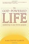 The God-Powered Life: Awakening to Your Divine Purpose - David Aaron