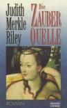 Die Zauberquelle  - Judith Merkle Riley