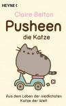 Pusheen, die Katze. Aus dem Leben der niedlichsten Katze der Welt - Claire Belton