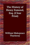 The History Of Henry Esmond, Esq. (Clear Print) - William Makepeace Thackeray