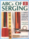 ABCs of Serging: A Complete Guide To Serger Sewing Basics (Creative Machine Arts Series) - Tammy Young