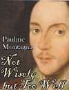 Not Wisely but Too Well (The Stuff of Dreams #1) - Pauline Montagna