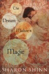 The Dream-Maker's Magic  - Sharon Shinn