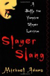 Slayer Slang: A Buffy the Vampire Slayer Lexicon - Michael Adams