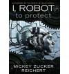 I, Robot: - Mickey Zucker Reichert