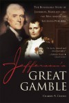 Jefferson's Great Gamble: The Remarkable Story of Jefferson, Napoleon and the Men Behind the Louisiana Purchase - Charles A. Cerami