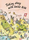 Ticking Along with Swiss Kids - Dianne Dicks;Katalin Fekete