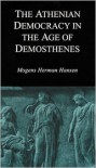 The Athenian Democracy in the Age of Demosthenes: Structure, Principles, and Ideology - Mogens Herman Hansen