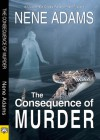 The Consequence of Murder - Nene Adams