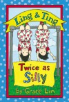 Ling & Ting: Twice as Silly - Grace Lin
