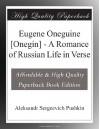 Eugene Oneguine [Onegin] - A Romance of Russian Life in Verse - Aleksandr Sergeevich Pushkin