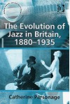 The Evolution Of Jazz In Britain, 1880-1935 - Catherine Tackley