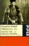 ' Majestät, Ich Warne Sie ...' Geheime Und Private Schriften - Rudolf von Habsburg, Brigitte Hamann