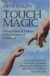 Touch Magic: Fantasy, Faerie & Folklore in the Literature of Childhood - Jane Yolen