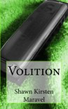 Volition  - Shawn Kirsten Maravel