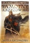 Samotny krzyżowiec. tom I. Miecz Salomona - Marek Orłowski