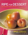 Ripe for Dessert: 100 Outstanding Desserts with Fruit--Inside, Outside, Alongside - David Lebovitz