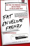 Fat Envelope Frenzy: One Year, Five Promising Students, and the Pursuit of the Ivy League Prize - Joie Jager-hyman