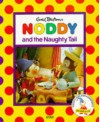 Noddy and the Naughty Tail (Noddy's Toyland Adventures) - Enid Blyton