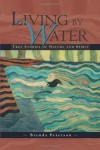 Living by Water: True Stories of Nature and Spirit - Brenda Peterson