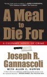 A Meal to Die For: A Culinary Novel of Crime - Joseph R. Gannascoli, Allen C. Kupfer