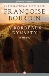 A Bordeaux Dynasty: A Novel - Françoise Bourdin