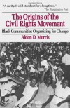 The Origins of the Civil Rights Movements: Black Communities Organizing for Change - Aldon D. Morris