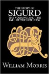 The Story of Sigurd the Volsung and the Fall of the Niblungs - Anonymous, William Morris, Eiríkr Magnússon