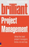 Brilliant Project Management: What the Best Project Managers Know, Say and Do - Stephen Barker, Rob Cole