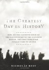 The Greatest Day in History: How the Great War Really Ended - Nicholas Best