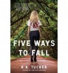 K.A. Tucker Five Ways to Fall (Paperback) - Common - by K.A. Tucker