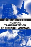 Guidelines for the Humane Transportation of Research Amimals - National Research Council, National Research Council