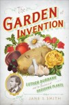 The Garden of Invention: Luther Burbank and the Business of Breeding Plants - Jane S. Smith