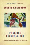 Practice Resurrection: A Conversation on Growing Up in Christ - Eugene H. Peterson