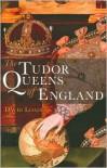 The Tudor Queens of England - David Loades