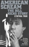 American Scream - The Bill Hicks Story - Cynthia True