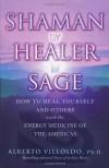 Shaman, Healer, Sage - Alberto Villoldo