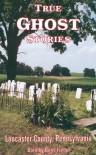 True Ghost Stories of Lancaster County Pennsylvania - Dorothy Burtz Fiedel