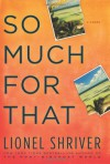 So Much for That: A Novel - Lionel Shriver