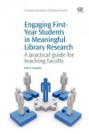 Engaging First-Year Students in Meaningful Library Research: A practical guide for teaching faculty - Molly Flaspohler