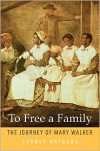 To Free a Family: The Journey of Mary Walker - Sydney Nathans