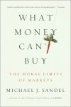 What Money Can't Buy: The Moral Limits of Markets - Michael J. Sandel